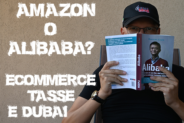 AMAZON o ALIBABA? E-commerce, tasse & DUBAI