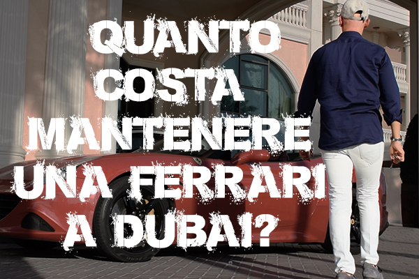 Quanto costa mantenere una Ferrari a Dubai? (VIDEO)
